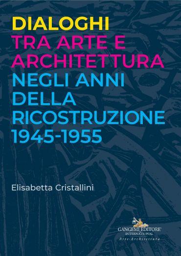 Dialoghi tra arte e architettura negli anni della ricostruzione