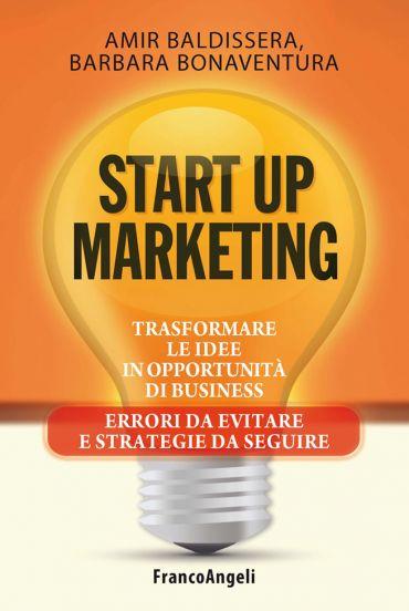 Start up marketing. Trasformare le idee in opportunità di busine