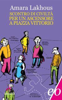 Scontro di civiltà per un ascensore a piazza Vittorio ePub