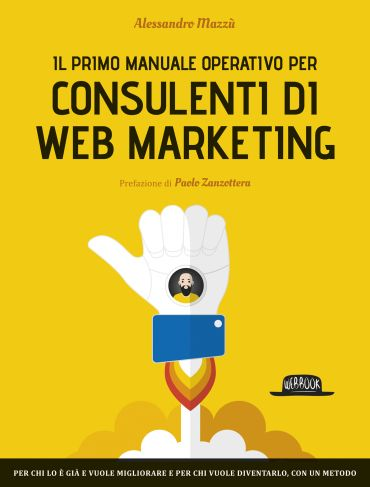 Il primo manuale operativo per consulenti di Web Marketing ePub