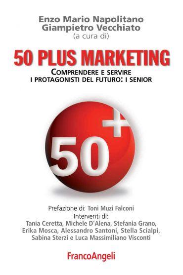 Cinquanta plus marketing. Comprendere e servire i protagonisti d