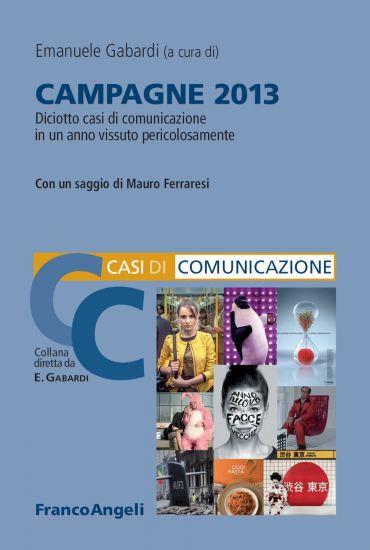 Campagne 2013. Diciotto casi di comunicazione in un anno vissuto