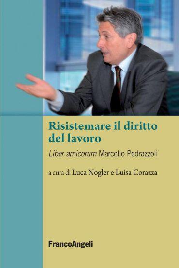 Risistemare il diritto del lavoro. Liber amicorum Marcello Pedra