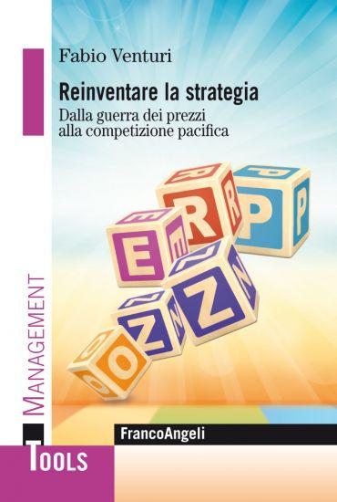 Reinventare la strategia. Dalla guerra dei prezzi alla competizi