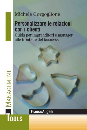 Personalizzare le relazioni con i clienti. Guida per imprenditor