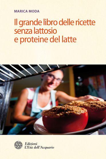 Il grande libro delle ricette senza lattosio e proteine del latt