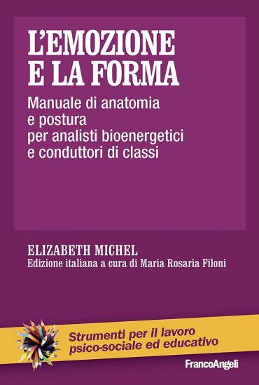 L'emozione e la forma. Manuale di anatomia e postura per analist