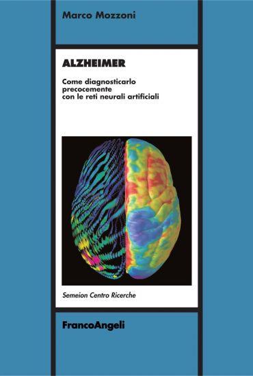 Alzheimer. Come diagnosticarlo precocemente con le reti neurali