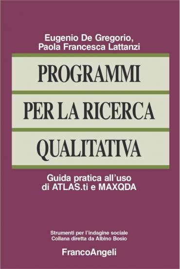 Programmi per la ricerca qualitativa. Guida pratica all'uso di A