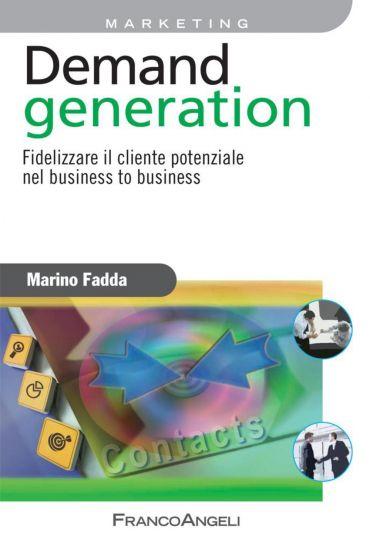 Demand generation. Fidelizzare il cliente potenziale nel busines