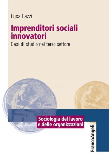 Imprenditori sociali innovatori. Casi di studio nel terzo settor