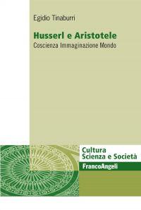 Husserl e Aristotele. Coscienza Immaginazione Mondo