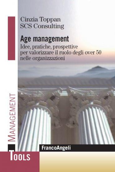 Age Management. Idee, pratiche, prospettive per valorizzare il r