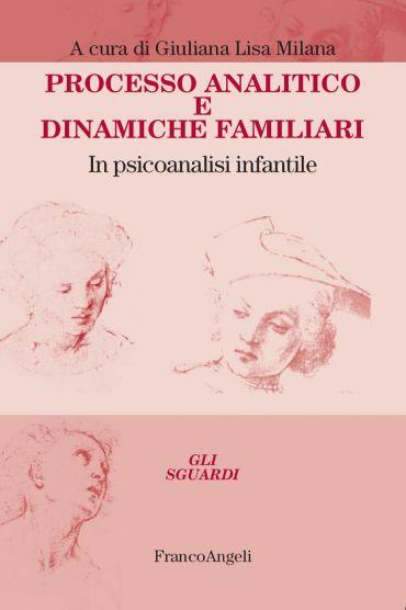 Processo analitico e dinamiche familiari. In psicoanalisi infant