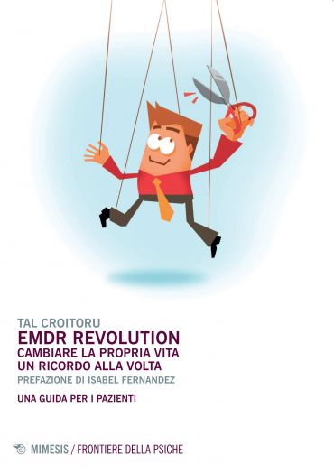 EMDR Revolution. Cambiare la propria vita un ricordo alla volta