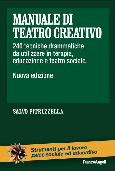 Manuale di teatro creativo. 240 tecniche drammatiche da utilizza