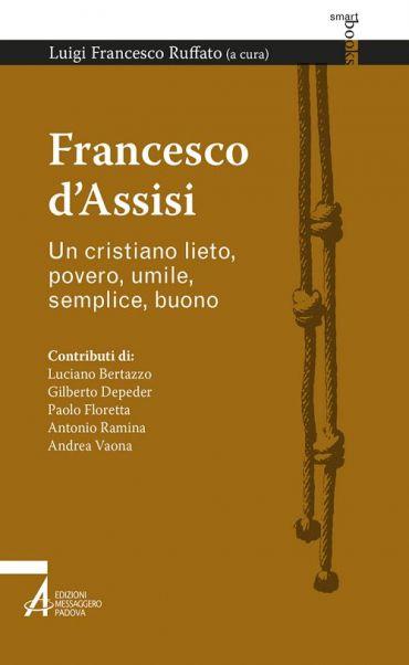 Francesco d'Assisi. Un cristiano lieto, povero, umile, semplice,