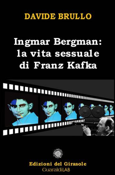 Ingmar Bergman: la vita sessuale di Franz Kafka ePub