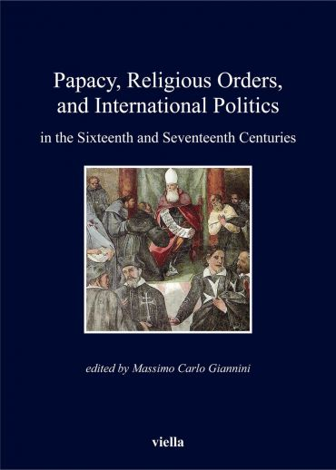 Papacy, Religious Orders, and International Politics in the Sixt