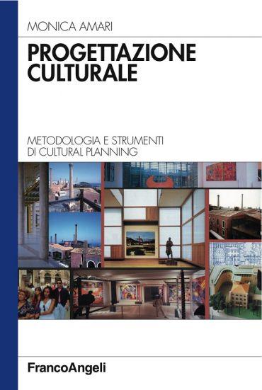Progettazione culturale. Metodologia e strumenti di cultural pla