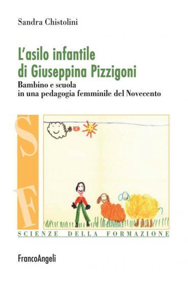 L'asilo infantile di Giuseppina Pizzigoni. Bambino e scuola in u