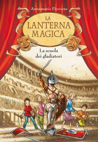 La scuola dei gladiatori. La lanterna magica. Vol. 1 ePub