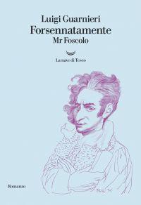 Forsennatamente Mr. Foscolo ePub