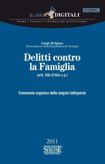 Delitti contro la Famiglia - (artt. 556-574bis c.p.)