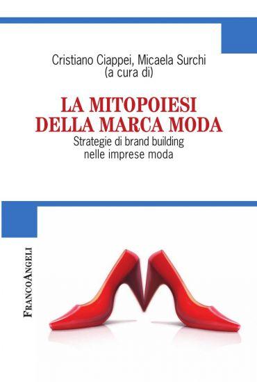 La Mitopoiesi della Marca Moda. Strategie di brand building nell