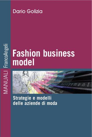 Fashion business model. Strategie e modelli delle aziende di mod