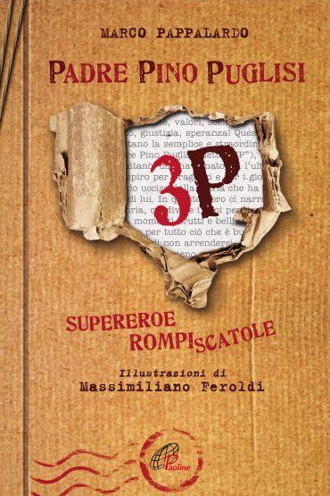 3P. Padre Pino Puglisi. Supereroe rompiscatole