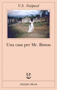 Una casa per Mr Biswas ePub