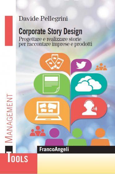Corporate Story Design. Progettare e realizzare storie per racco