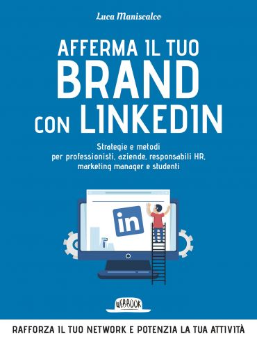 Afferma Il Tuo Brand con LinkedIn: Strategie e Metodi Per Profes