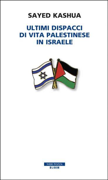 Ultimi dispacci di vita palestinese in Israele ePub