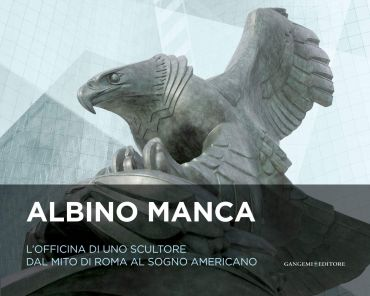Albino Manca. L'officina di uno scultore dal mito di Roma al sog