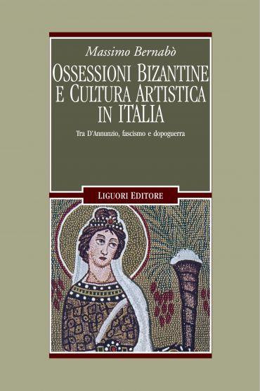 Ossessioni bizantine e cultura artistica in Italia