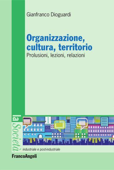 Organizzazione, cultura, territorio. Prolusioni, lezioni, relazi