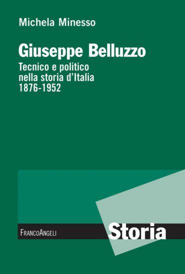 Giuseppe Belluzzo. Tecnico e politico nella storia d'Italia 1876