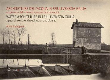 Architetture dell'acqua in Friuli Venezia Giulia. Un percorso de