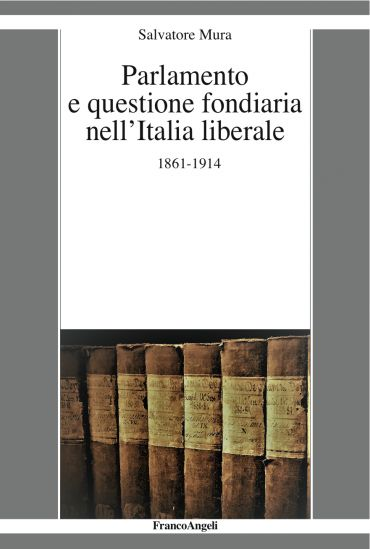 Parlamento e questione fondiaria nell'Italia liberale 1861-1914