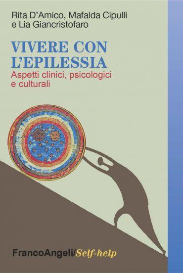 Vivere con l'epilessia. Aspetti clinici, psicologici e culturali