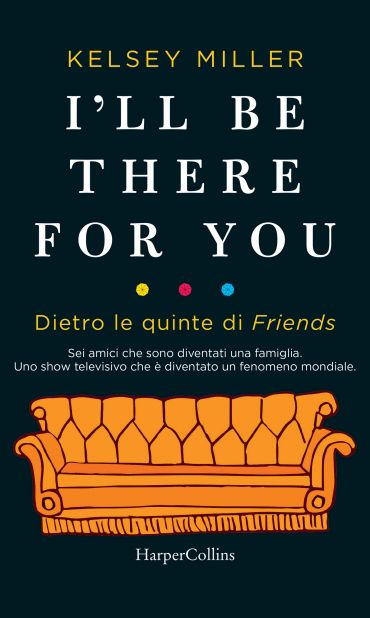 I'll be there for you. Dietro le quinte di Friends ePub