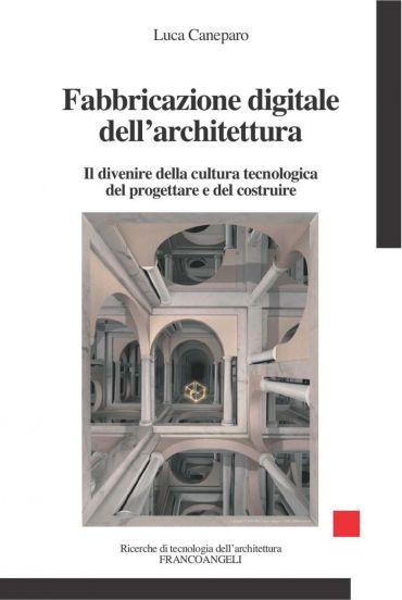 Fabbricazione digitale dell'architettura. Il divenire della cult