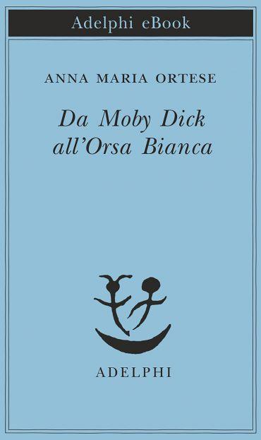 Da Moby Dick all'Orsa Bianca ePub