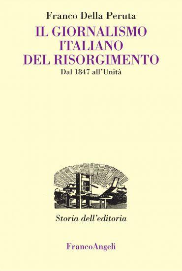Il giornalismo italiano del Risorgimento. Dal 1847 all'Unità