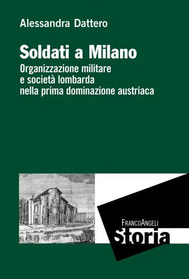 Soldati a Milano. Organizzazione militare e società lombarda nel