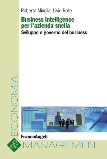 Business intelligence per l'azienda snella. Sviluppo e governo d
