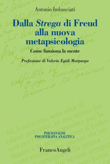 Dalla Strega di Freud alla nuova metapsicologia. Come funziona l
