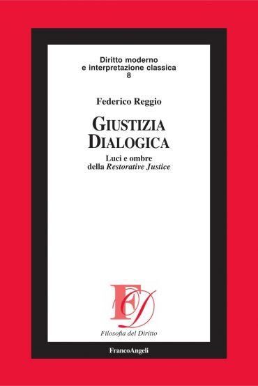 Giustizia dialogica. Luci e ombre della Restorative Justice